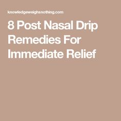 8 Post Nasal Drip Remedies For Immediate Relief