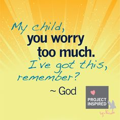 My child, you worry too much. I've got this, remember? - GOD    #faith #inspiration #GodHasYourBack