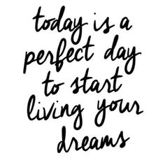 #today #is #a #perfect #day #to #start #living #your #dreams #quotes #archifruit #instagood #travelgood #travel #traveladdiction #junique