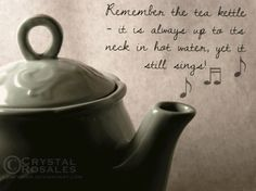 Remember the tea kettle...
