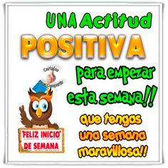 Una actitud positiva para empezar la semana!. ¡Qué tengas una semana maravillosa!.Lindos mensajes para comenzar el día y compartir en tu muro