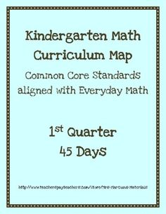 Kindergarten Math Curriculum Map - Common Core Standards aligned with Everyday Math Kindergarten series :-)