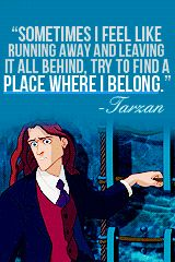 Feel like running away. ~ Tarzan ~