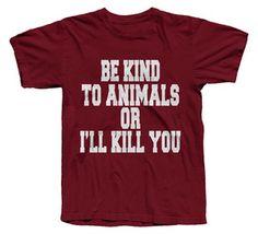 2e5d44ef9c0 Image of Be Kind To Animals Or I ll Kill You T-Shirt American