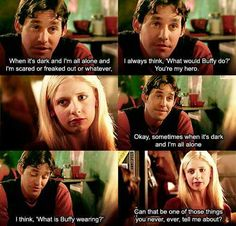 """""""I always think, What would Buffy do? You're my hero.""""                  - Xander"""
