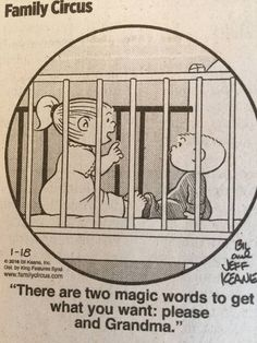 There are two magic words to get what you want: please and Grandma! Cute Quotes, Funny Quotes, Humorous Sayings, Fun Sayings, Family Circus Cartoon, Grandma Quotes, Grandma And Grandpa, Magic Words, Thing 1