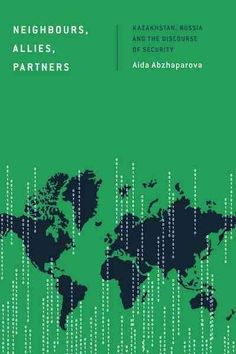 Neighbours, Allies, Partners: Kazakhstan, Russia and the Discourse of Security