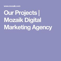 Our Projects   Mozaik Digital Marketing Agency