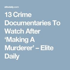 13 Crime Documentaries To Watch After 'Making A Murderer' – Elite Daily