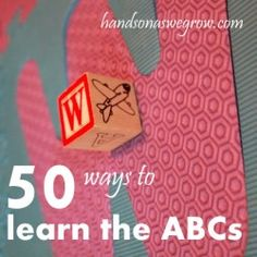 50 Ways for Preschoolers to Learn Their ABC's, plus many more simple but sometimes forgotten ideas