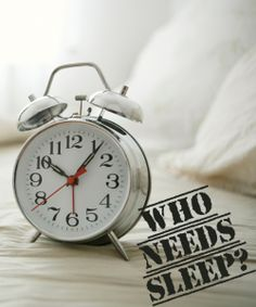 sleep... who needs it?