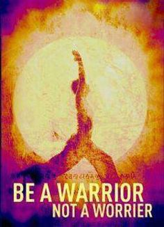 Quiet your worrying mind - focus on your inner warrior!