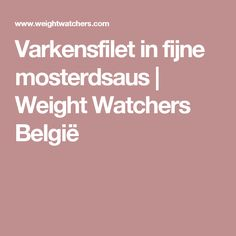 Varkensfilet in fijne mosterdsaus | Weight Watchers België Weigt Watchers, Weight