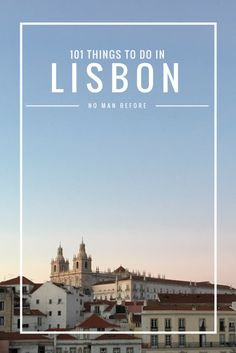 The Ultimate Lisbon Bucket List   101 Things to do in Lisbon, Portugal