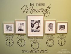 In These Moments Time Stood Still. Names, Dates, Clocks. Wall Decal Sticker Art Home Decor Family. by StarstruckIndustries on Etsy https://www.etsy.com/listing/183024514/in-these-moments-time-stood-still-names