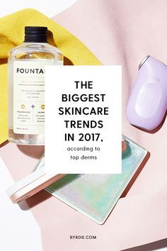 The top skincare trends of 2017, according to a dermatologist