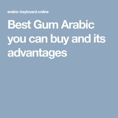 Best Gum Arabic you can buy and its advantages Arabic Keyboard, Gum Arabic, Canning, Stuff To Buy, Home Canning, Conservation