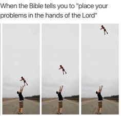 When the Bible tells you to place your problems in the hands of the Lord meme  #Christianmemes