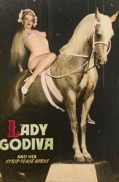 Lady Godiva -- I want to see the strip-tease horse