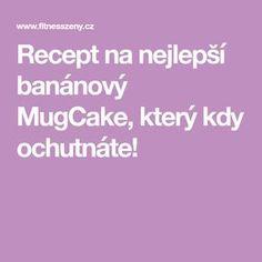 Recept na nejlepší banánový MugCake, který kdy ochutnáte! Food, Essen, Meals, Yemek, Eten