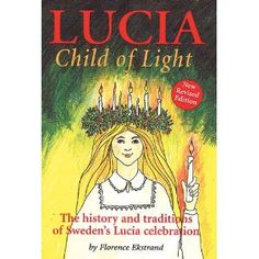 Lucia: Child of Light by Florence Ekstrand - - - - - - - - - - Scandinavian Books from Scandinavian Specialties Swedish Christmas Traditions, Holiday Traditions, Sankta Lucia, New Books, Good Books, Santa Lucia Day, Child Of Light, Christmas Books, Facebook