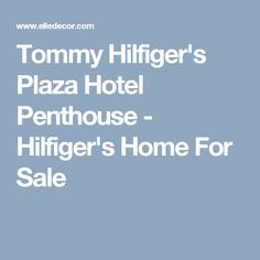 Tommy Hilfiger's Plaza Hotel Penthouse - Hilfiger's Home For Sale