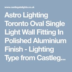 Astro Lighting Toronto Oval Single Light Wall Fitting In Polished Aluminium Finish - Lighting Type from Castlegate Lights UK