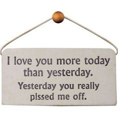 Yesterday you really pissed me off. by laurel