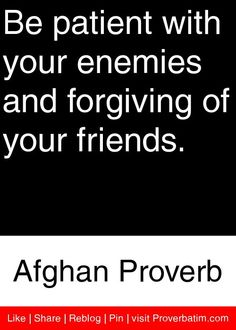 Be patient with your enemies and forgiving of your friends. - Afghan Proverb #proverbs #quotes