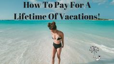 How To Pay For Unlimited Vacations