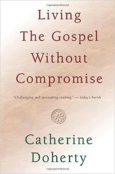 Living the Gospel Without Compromise: Catherine Doherty: 9780921440864: Books - Amazon.ca