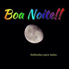 """Boa noite. O amor é a lua que aparece de repente e deixa a noite clara (Clara, Jorge Vercillo). Visite o blog """"Reflexões Para Todos"""" e encontre lindas mensagens (clique na imagem)."""