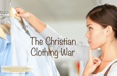 Can you see the angst in women shopping today because of the Christian clothing war? What should women wear is the wrong question being asked.