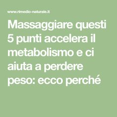 Massaggiare questi 5 punti accelera il metabolismo e ci aiuta a perdere peso: ecco perché