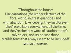 """""""Carnations are the iceberg lettuce of the floral world."""" - Michael Formica 