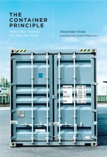 COMING SOON - Availability: http://130.157.138.11/record= The Container Principle: How a Box Changes the Way We Think / Alexander Klose