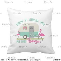 Home Is Where You Put Your Flamingos Pillow