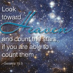 """(11/15/12) God brought Abraham outside and said, """"Look toward heaven and count the stars, if you are able to count them."""" Then he said to him, """"So shall your descendants be."""" And Abraham believed the Lord and the Lord reckoned it to him as righteousness. (Genesis 15: 5, 6)"""