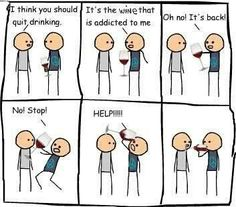 the wine is addicted to me..
