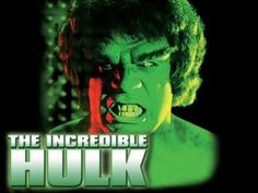 I would always fight with my dad to watch the Hulk instead of football. He always won but if the Hulk knew I dont think it would have ended the same.