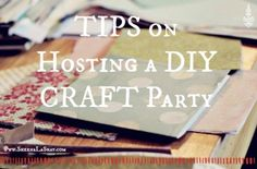Tips on hosting a craft party. #diy #crafting #party #events