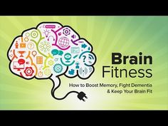 How to Keep Your Brain Fit Boost Your Memory and Fight Dementia University of California