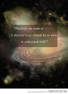 we already are the universe attempting to understand itself. How is this not the coolest thing you've ever heard?