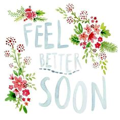 Because you're feeling poorly, this card is sent to say. We hope you're soon feeling better, in every single way. From Sarah Kay