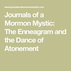 Journals of a Mormon Mystic: The Enneagram and the Dance of Atonement