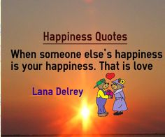 If Someone else happiness is your happiness, it is love http://www.braintrainingtools.org/skills/category/quotes/emotional-quotes/happiness-quotes