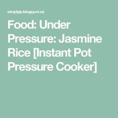Food: Under Pressure: Jasmine Rice [Instant Pot Pressure Cooker]