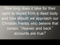 How long does it take for a spirit to depart from a dead body and what a...