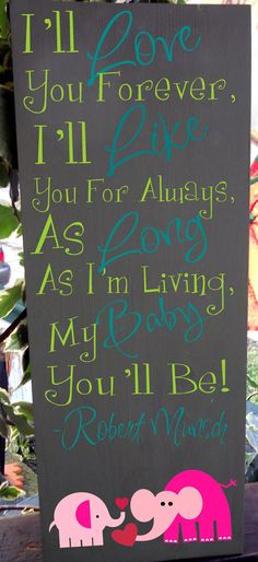 "7.5 x 19"" ""I'll love you forever, I'll like you for always"" room decor sign, personalized for your room decor, makes a great baby gift. $30.00, via Etsy."