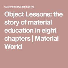Object Lessons: the story of material education in eight chapters | Material World